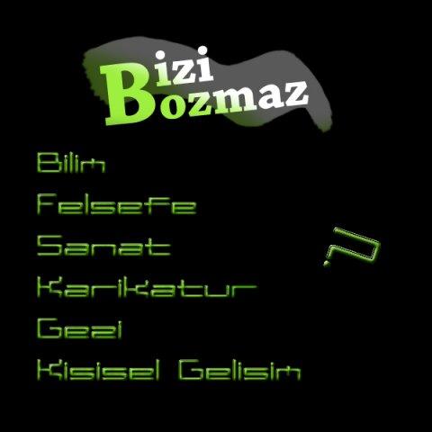 Bizi Bozmaz